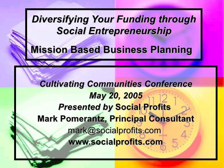 Diversifying Your Funding through Social Entrepreneurship Mission Based Business Planning   Cultivating Communities Confer...