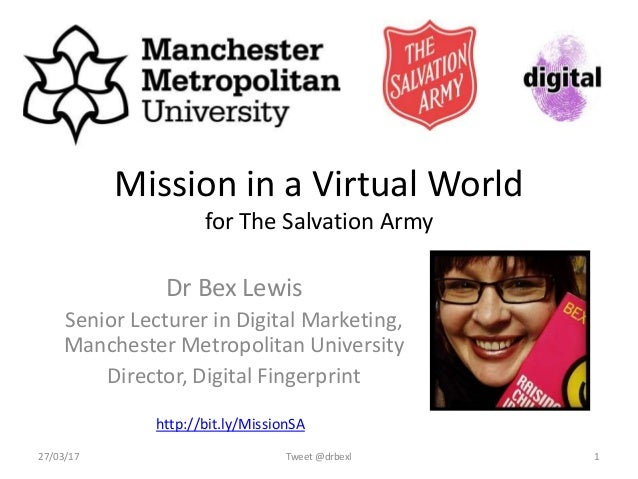 Mission in a Virtual World for The Salvation Army Dr Bex Lewis Senior Lecturer in Digital Marketing, Manchester Metropolit...