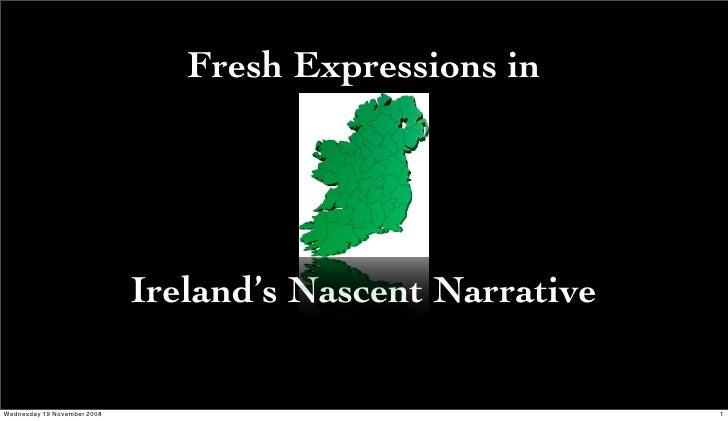 Fresh Expressions in                                  Ireland's Nascent Narrative  Wednesday 19 November 2008             ...