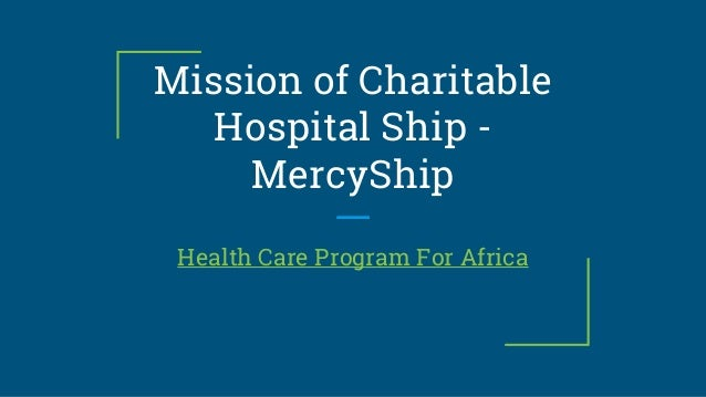 Mission of Charitable Hospital Ship - MercyShip Health Care Program For Africa
