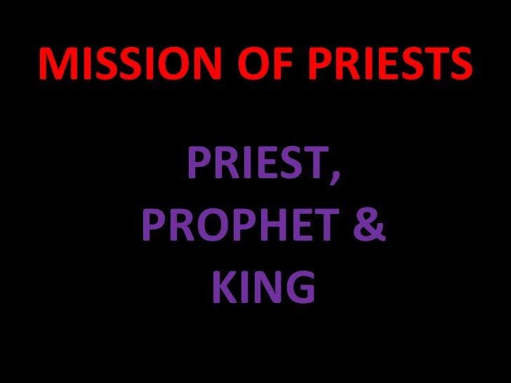 MISSION OF PRIESTS PRIEST, PROPHET & KING