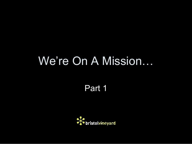 We're On A Mission… Part 1