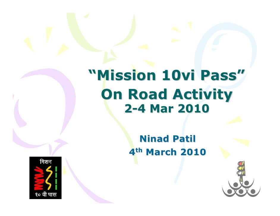 """Mission 10vi Pass""  On Road Activity     2-4 Mar 2010        Ninad Patil     4th March 2010"