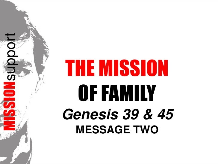 MISSIONsupport<br />The Mission <br />of FAMILYGenesis 39 & 45<br />Message TWO<br />