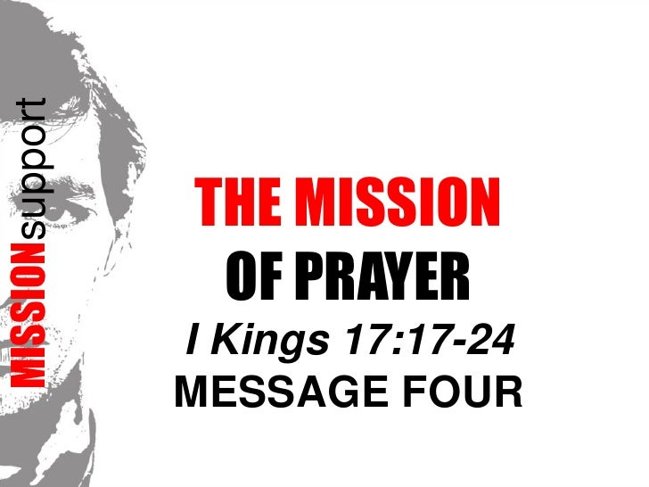 MISSIONsupport<br />The Mission <br />of prayerI Kings 17:17-24<br />Message FOUR<br />
