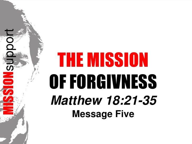 MISSIONsupport<br />The Mission <br />of FORGIVNESSMatthew 18:21-35<br />Message Five<br />