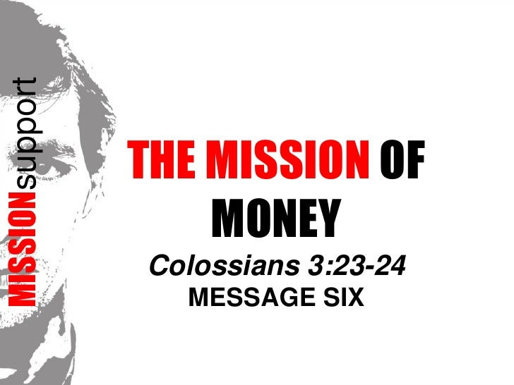 MISSIONsupport<br />The Mission of MoneyColossians 3:23-24<br />Message SIX<br />