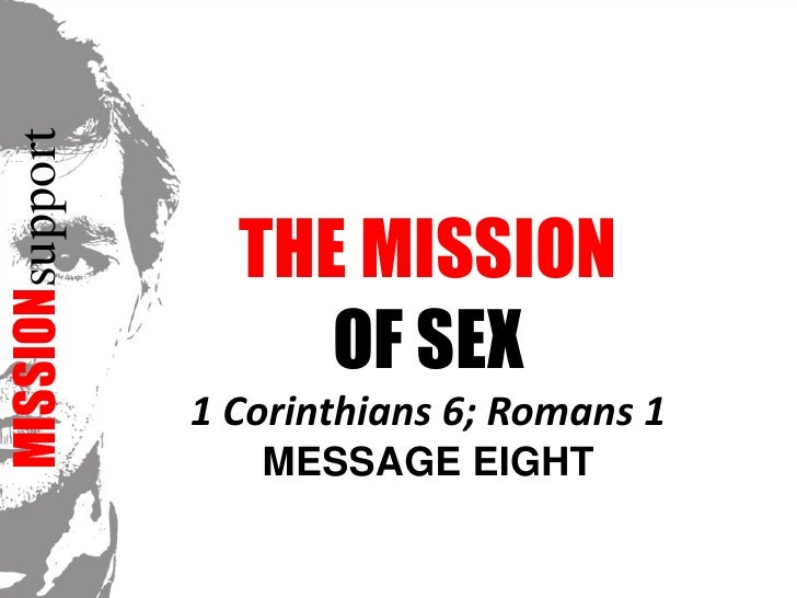 MISSIONsupport<br />The Mission <br />OF SEX1 Corinthians 6; Romans 1<br />Message EIGHT<br />