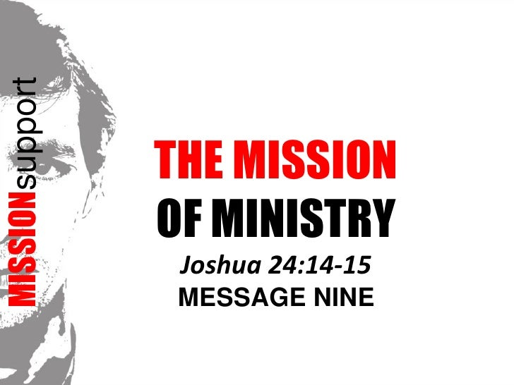 MISSIONsupport<br />The Mission <br />OF MINISTRYJoshua 24:14-15<br />Message NINE<br />
