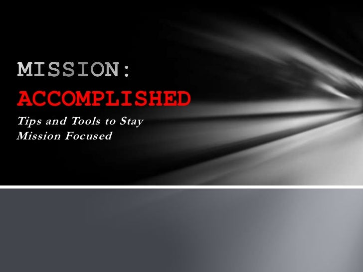 ACCOMPLISHEDTips and Tools to StayMission Focused