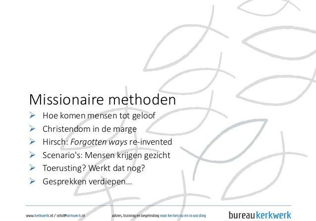 Missionaire methoden  Hoe komen mensen tot geloof  Christendom in de marge  Hirsch: Forgotten ways re-invented  Scenar...