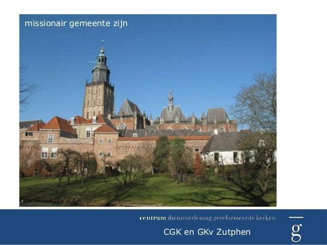 missionair gemeente zijn                           CGK en GKv Zutphen
