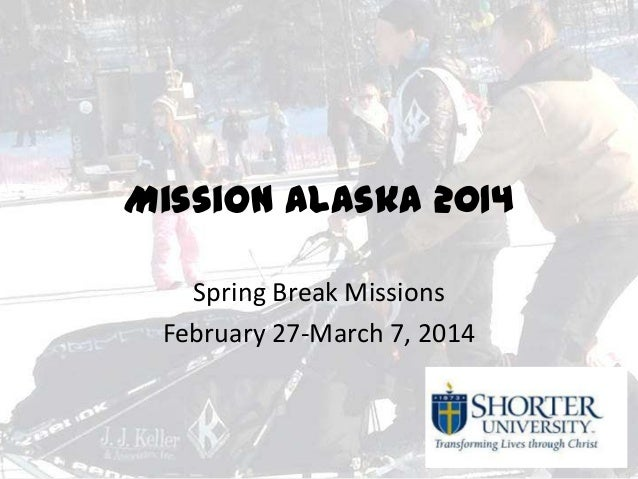 Mission Alaska 2014 Spring Break Missions February 27-March 7, 2014