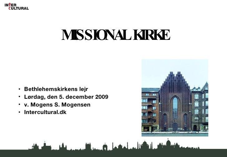 MISSIONAL KIRKE <ul><li>Bethlehemskirkens lejr </li></ul><ul><li>Lørdag, den 5. december 2009 </li></ul><ul><li>v. Mogens ...