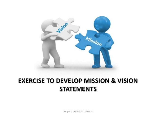 Prepared By Javaria Ahmed EXERCISE TO DEVELOP MISSION & VISION STATEMENTS