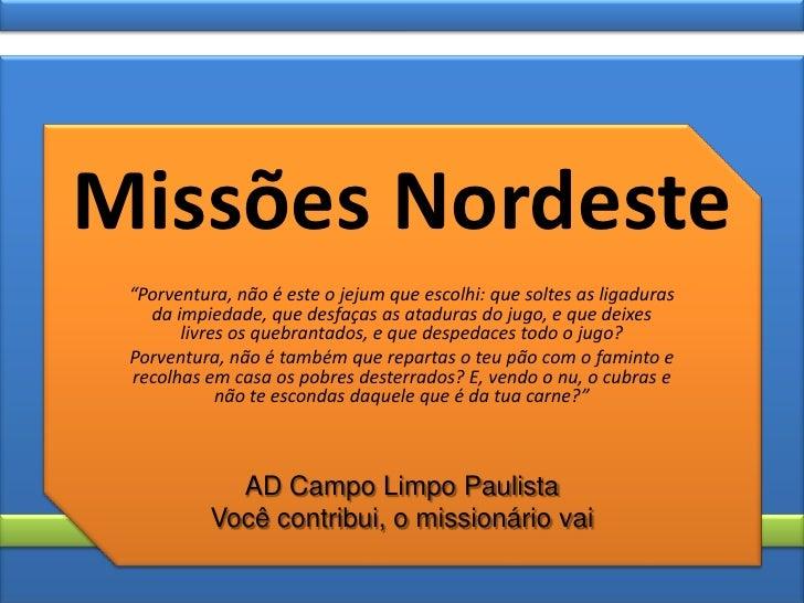 """Missões Nordeste<br />""""Porventura, não é este o jejum que escolhi: que soltes as ligaduras da impiedade, que desfaças as a..."""