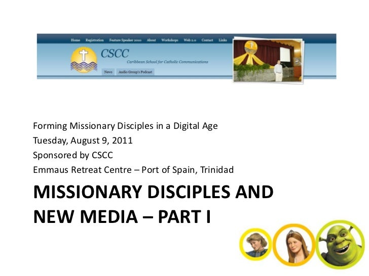 Forming Missionary Disciples in a Digital AgeTuesday, August 9, 2011Sponsored by CSCCEmmaus Retreat Centre – Port of Spain...