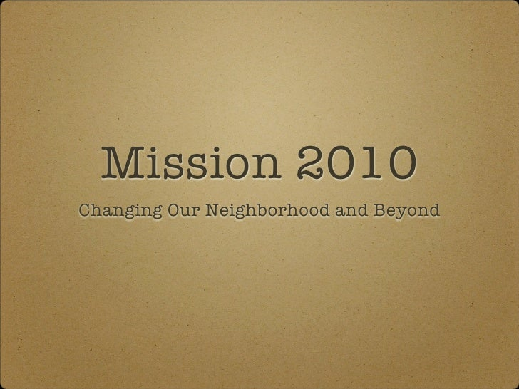 Mission 2010 Changing Our Neighborhood and Beyond