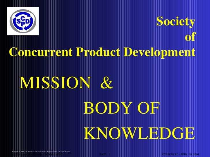 Society of Concurrent Product Development <ul><li>MISSION  & </li></ul><ul><ul><ul><ul><ul><li>BODY OF  </li></ul></ul></u...