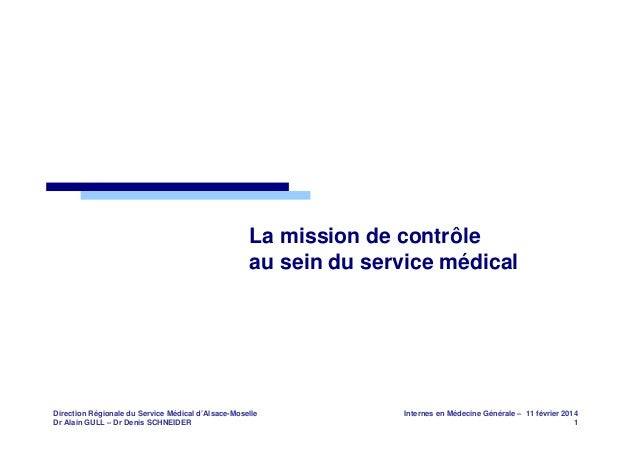 La mission de contrôle au sein du service médical  Direction Régionale du Service Médical d'Alsace-Moselle Dr Alain GULL –...