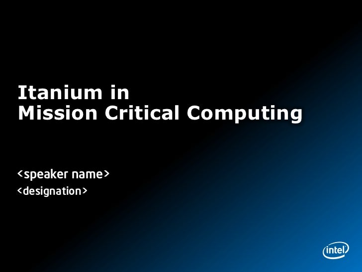 Itanium inMission Critical Computing<speaker name><designation>