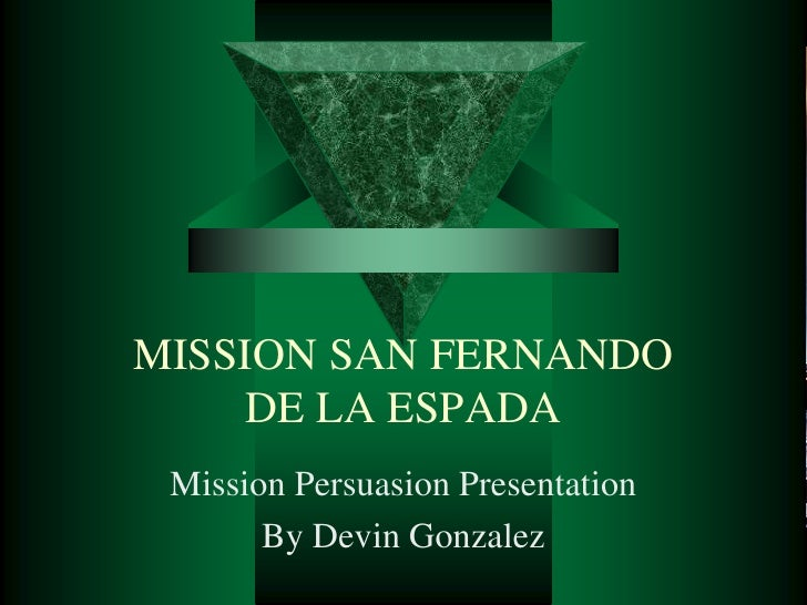 MISSION SAN FERNANDO     DE LA ESPADA Mission Persuasion Presentation       By Devin Gonzalez