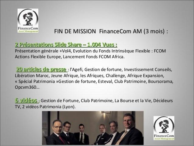 FIN DE MISSION FinanceCom AM (3 mois) : 2 Présentations Slide Share – 1.004 Vues :  Présentation générale +Vol4, Evolution...