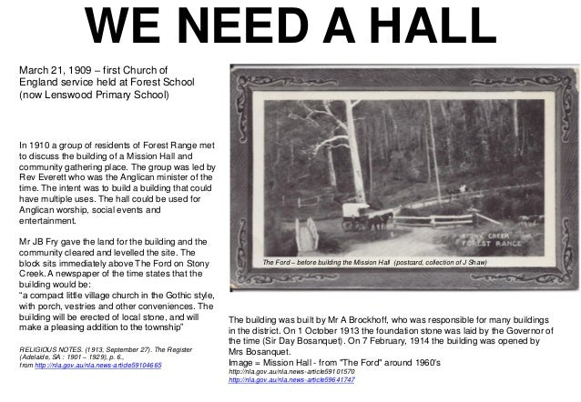 WE NEED A HALL March 21, 1909 – first Church of England service held at Forest School (now Lenswood Primary School)  In 19...