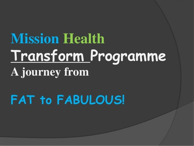 Mission Health Transform Programme A journey from FAT to FABULOUS!