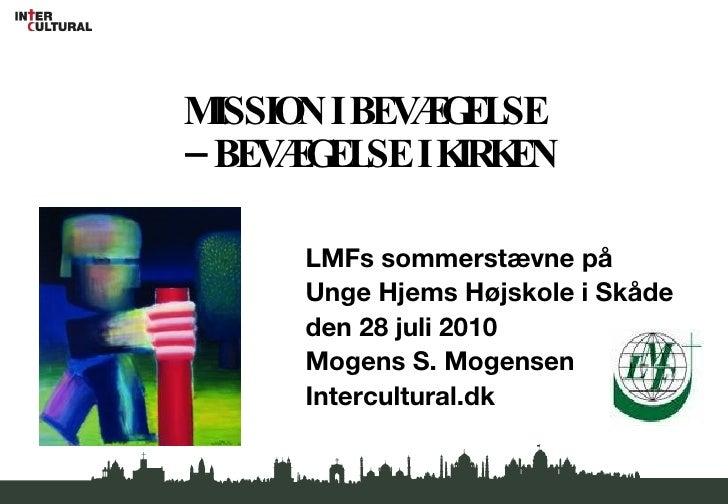 MISSION I BEVÆGELSE  – BEVÆGELSE I KIRKEN <ul><li>LMFs sommerstævne på </li></ul><ul><li>Unge Hjems Højskole i Skåde </li>...