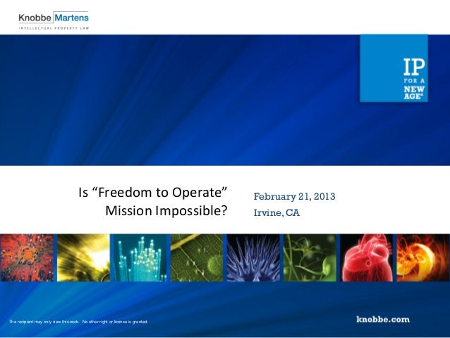 """Is """"Freedom to Operate""""                  February 21, 2013                                           Mission Impossible?  ..."""