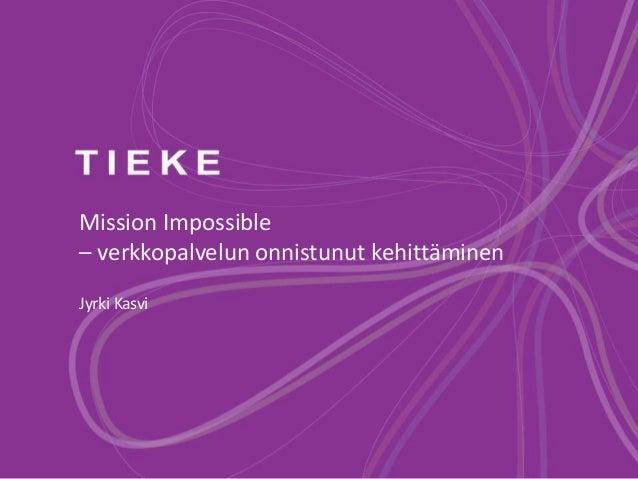 Mission Impossible– verkkopalvelun onnistunut kehittäminenJyrki Kasvi