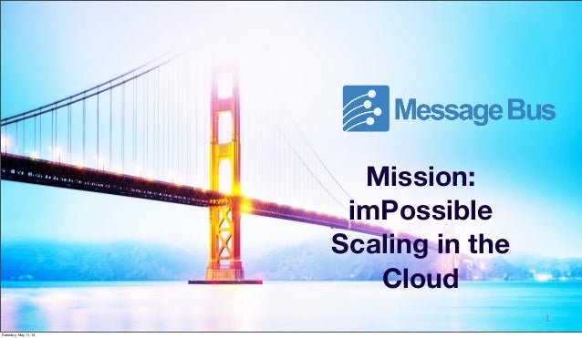 1/24/13Cloud-Native: Flexible, Redundant, & Infinitely Scalable byNature.Mission:imPossibleScaling in theCloud1Saturday, Ma...