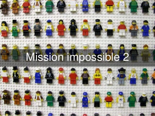 Mission impossible 2 cc: Joe Shlabotnik - https://www.flickr.com/photos/40646519@N00