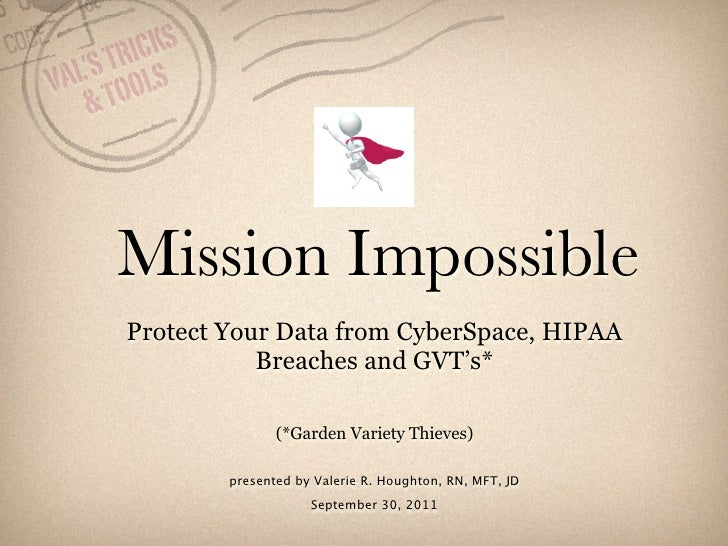 RICKS   'S T LSVAL TOO   &      Mission Impossible       Protect Your Data from CyberSpace, HIPAA                  Breache...