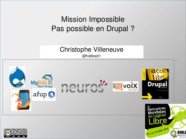 Mission Impossible Pas possible en Drupal ? Christophe Villeneuve @hellosct1