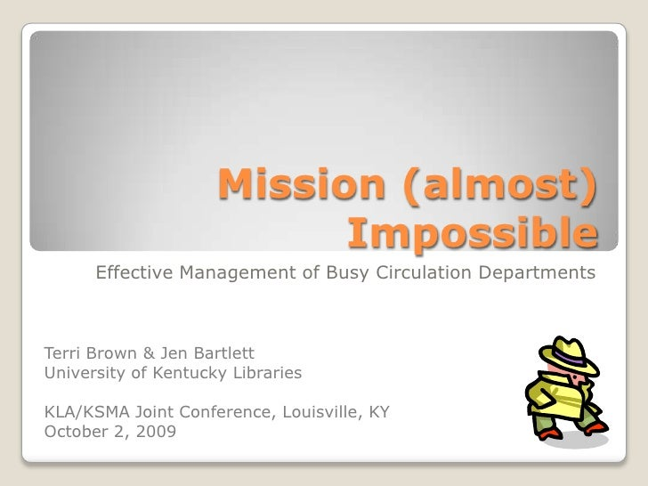 Mission (almost)                           Impossible      Effective Management of Busy Circulation DepartmentsTerri Brown...