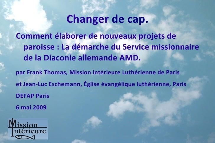 Changer de cap. Comment élaborer de nouveaux projets de   paroisse : La démarche du Service missionnaire   de la Diaconie ...