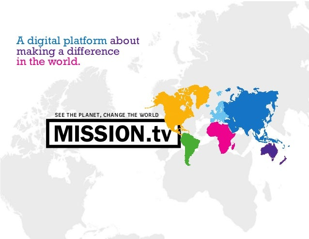 A digital platform aboutmaking a differencein the world.       see the planet, change the world       MISSION.tv
