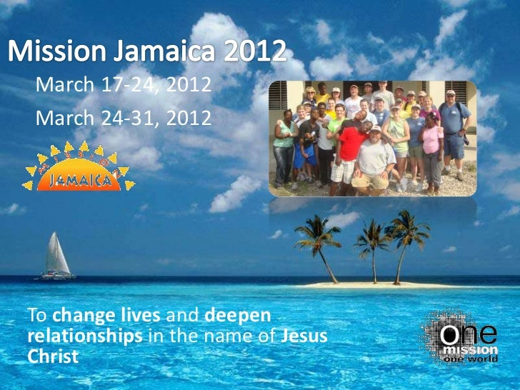 March 17-24, 2012March 24-31, 2012To change lives and deepenrelationships in the name of JesusChrist
