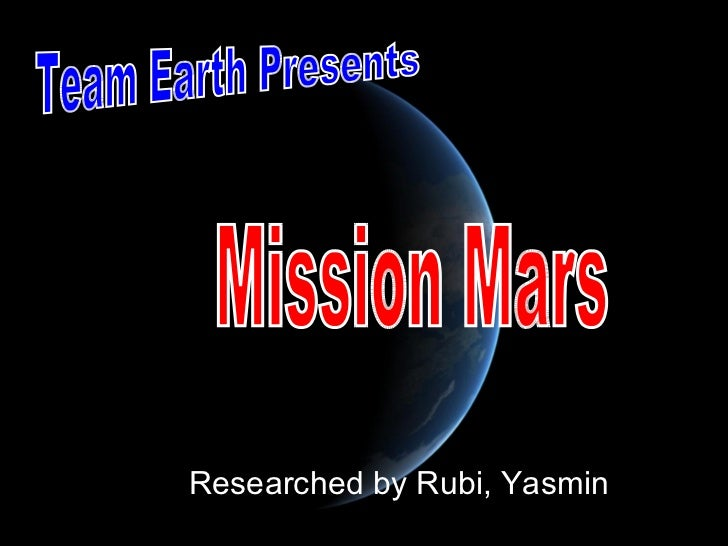 Researched by Rubi, Yasmin  Team Earth Presents Mission Mars