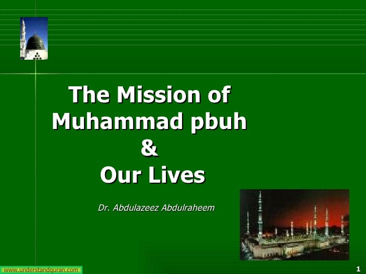 The Mission of  Muhammad pbuh  &  Our Lives Dr. Abdulazeez Abdulraheem