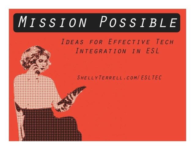 ShellyTerrell.com/ESLTEC Ideas for Effective Tech Integration in ESL Mission Possible