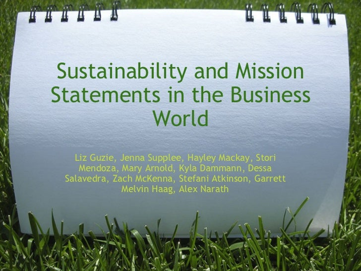 Sustainability and Mission Statements in the Business World Liz Guzie, Jenna Supplee, Hayley Mackay, Stori Mendoza, Mary A...
