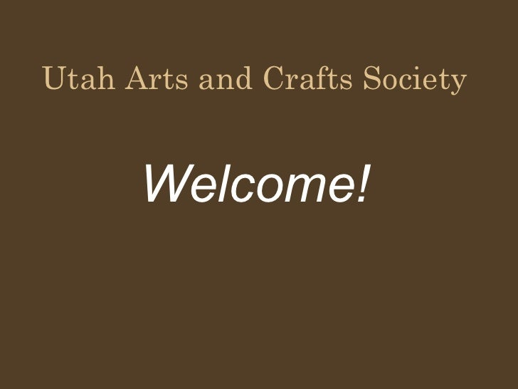 Utah Arts and Crafts Society      Welcome!
