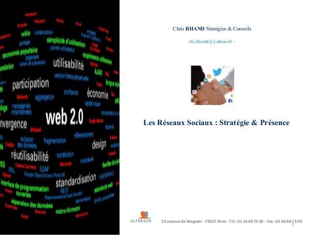 1Chris RHAND Stratégies & Conseilsch.rhand@yahoo.fr -Les Réseaux Sociaux : Stratégie & Présence23 avenue de Wagram - 75017...