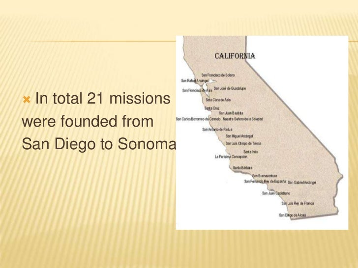 In total 21 missions <br />were founded from <br />San Diego to Sonoma.<br />
