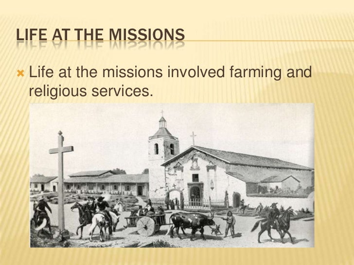Life at the Missions<br />Life at the missions involved farming and religious services.<br />