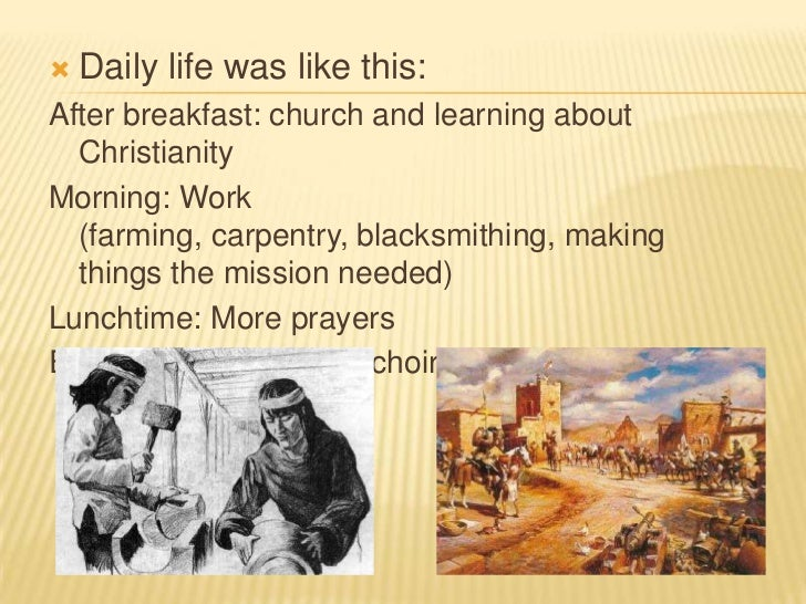Daily life was like this:<br />After breakfast: church and learning about Christianity<br />Morning: Work (farming, carpen...