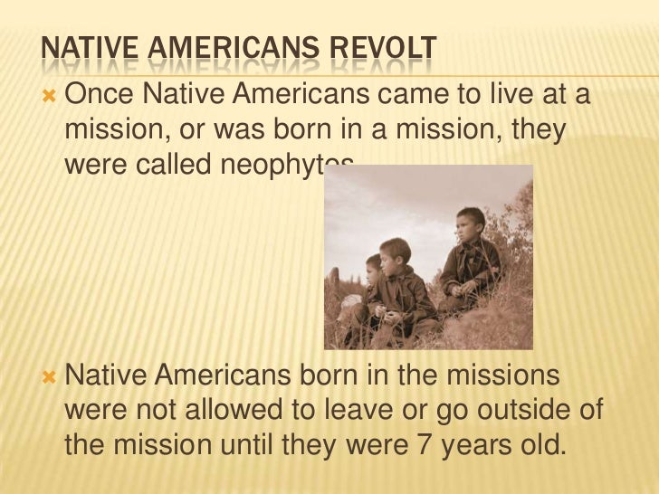 Native Americans Revolt<br />Once Native Americans came to live at a mission, or was born in a mission, they were called n...